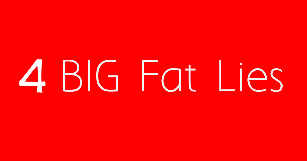4 Big FAT Lies You Absolutely MUST Avoid